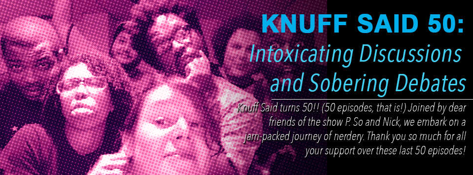 Knuff Said 50: Intoxicating Discussions and Sobering Debates