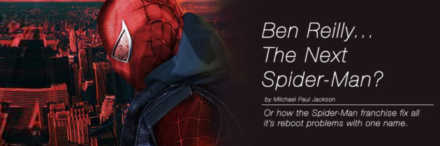 10 Reasons Why Ben Reilly Should Star in the Next Spider-man Movie